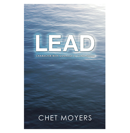 Lead: Character with Courage is Contagious | A Brand New Book by Gail's Dad, Chet Moyers